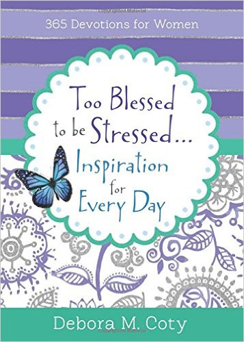 Too Blessed To Be Stressed – 365 Devotions for Women