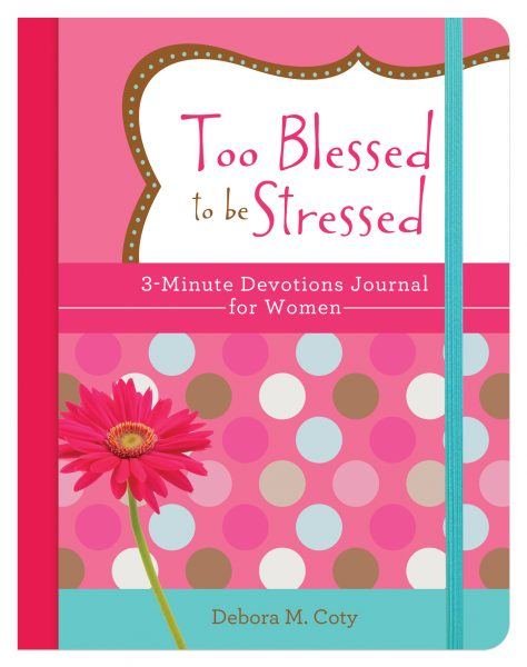 Too Blessed to be Stressed 3-Minute Devotions Journal